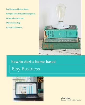 How to Start a Home-based Etsy Business By Luker, Gina