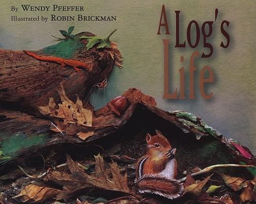 A Log's Life By Pfeffer, Wendy/ Brickman, Robin (ILT)