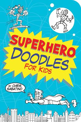 Superhero Doodles for Kids By Sabatino, Chris
